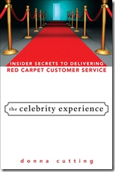The Celebrity Experience: Insider Secrets to Delivering Red-Carpet Customer Service by Donna Cutting