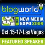 Featured speaker at BlogWorld and New Media Expo 2009, October 15-17, in Las Vegas